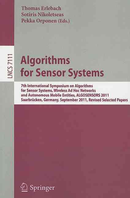 Algorithms for Sensor Systems By Erlebach, Thomas (EDT)/ Nikoletseas, Sotiris (EDT)/ Orponen, Pekka (EDT)